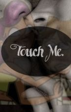 Touch Me. by caleb_tdpi