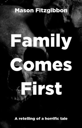 Family Comes First (Revised) by masonfitzzy