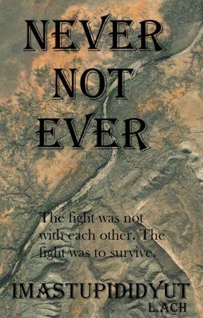 Never, Not Ever by imastupididyut