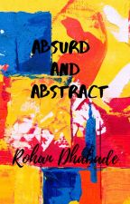 Abstract and Absurd by rohandhabade