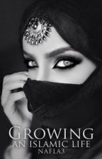 Growing (An Islamic Life) *COMPLETED* by Nafla3