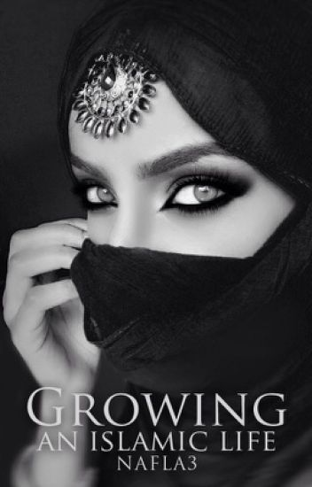 Growing (An Islamic Life) *COMPLETED*