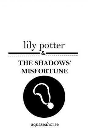 Lily Potter and the Shadows' Misfortune by aquaseahorse
