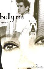 Bully me (hayes Grier) by Nashandhayesisbae