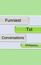 Funniest txt conversations by Ohitsjazzy_
