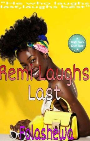 Remi Laughs Last ||Ongoing, Fast Updates|| by folashewaodekunle