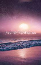 Foolish Fantasies (A Draco Malfoy Love Story) by livsfanfics03