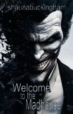Welcome to the Madhouse [Joker] by shaunabuckingham