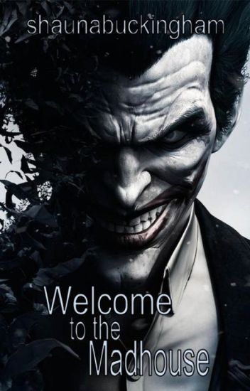 Welcome to the Madhouse [Joker]