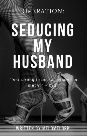 Operation: Seducing My Husband