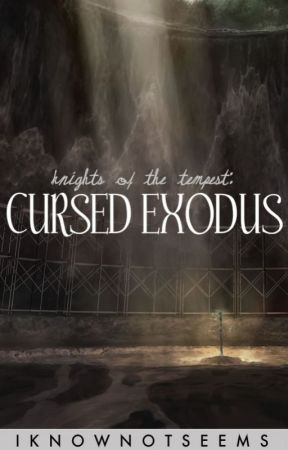 Knights of the Tempest: Cursed Exodus by IKnowNotSeems