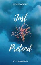 Just Pretend - George Weasley  by LoisJoseph21