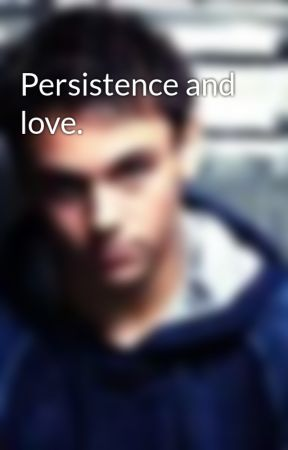 Persistence and love. by EzraFitzxNorthmanx