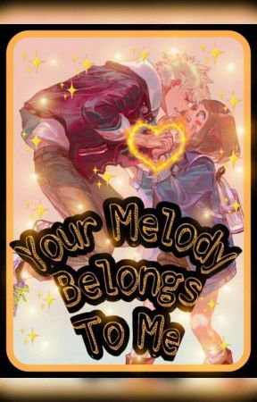 Your Melody Belongs To Me(Katsuki x Reader) by Amane800