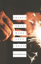 Things That Were Left Unsaid by -MySavingGrace-