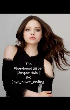 The Abandoned Sister | Jasper Hale | New Moon | Book Two by Jaye_Never_Ending