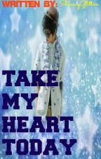 Take My Heart Today (Ranz Kyle,Fan Fiction) by ShinningGlittters