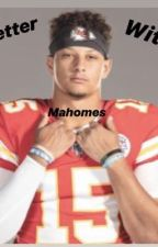Better with Mahomes by olivia112730