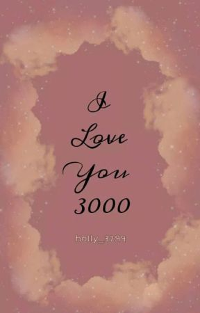 I LOVE YOU 3000 (Completed) by holly_3299