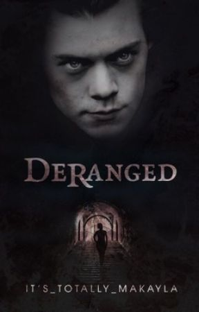 Deranged [REWRITTEN] by Its_Totally_Makayla