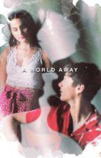 A World Away by OhLovelyX