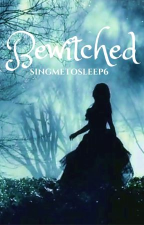 Bewitched (Spellbound Sequel) by singmetosleep6
