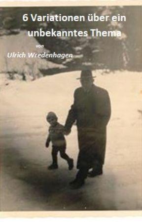 6 Variationen über ein unbekanntes Thema by UlrichWredenhagen