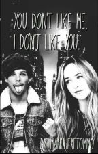 You don't like me, I don't like you / Louis Tomlinson (Book 1) by manuhexetommo