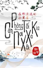 [On-going] Căn Phòng Tối Nơi Xa Xôi Kia - Tây Tử Tự by XuXi238