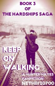 Keep On Walking (A Hunter Hayes Fanfiction, Book 3 of the Hardships Saga) by Nethii120700