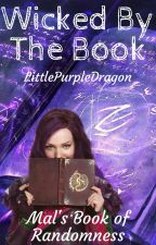 Wicked By The Book || Mal's Book of Randomness by LittlePurpleDragon