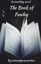 The book of Fawley by itsonlyaravenclaw