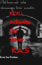 Kötü Adamlar Da Sever (K.A.S) by iremnur3579patd