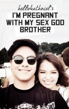 I'm Pregnant with my Sex God Brother (KathNiel) by hellokathniel