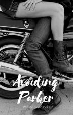 Avoiding Parker(COMPLETED)✔ #Wattys2017 by AnabelsBooks