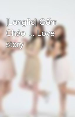 [Longfic] Gốm Cháo ... Love story