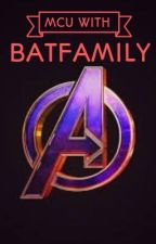 MCU but instead the batfamily  by ACTION-WOLF