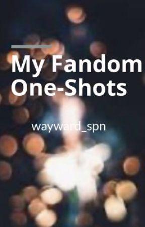 My Fandoms One Shots by wayward_spn