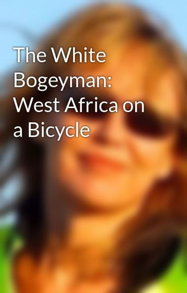 The White Bogeyman: West Africa on a Bicycle by carlaking