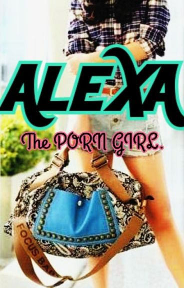 The Porn Girl (Alexa Sy) [BS Story!]