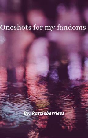 Oneshots for my fandoms by Razzleberriess