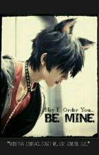Hey, i order you..BE MINE by exTrameWrites