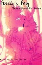 Freddy x Foxy Drama Romantic Series by Br0k3n_Mel