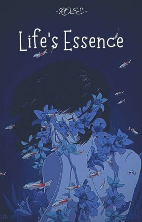 Life's Essence  by Rose1677