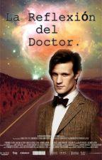 La Reflexión del Doctor { Doctor Who } |ONE SHOT| by xMiss_Darcyx