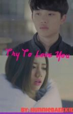 Try To Love You♥ by hunnieBAEKKIE4