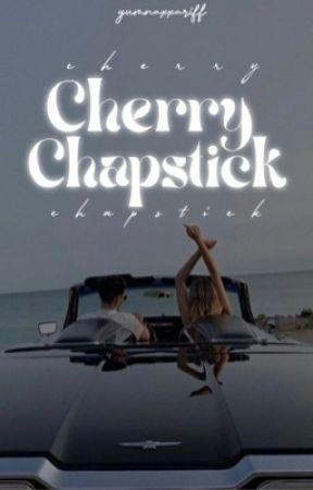 Cherry Chapstick |Under Editing  by yumnaxxariff