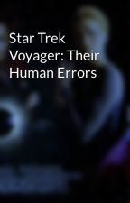Star Trek Voyager: Their Human Errors by scifiromance