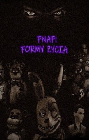 FNAF: Formy Życia by CynicznaCecylia