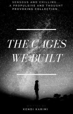The Cages We Built by kendikarimi